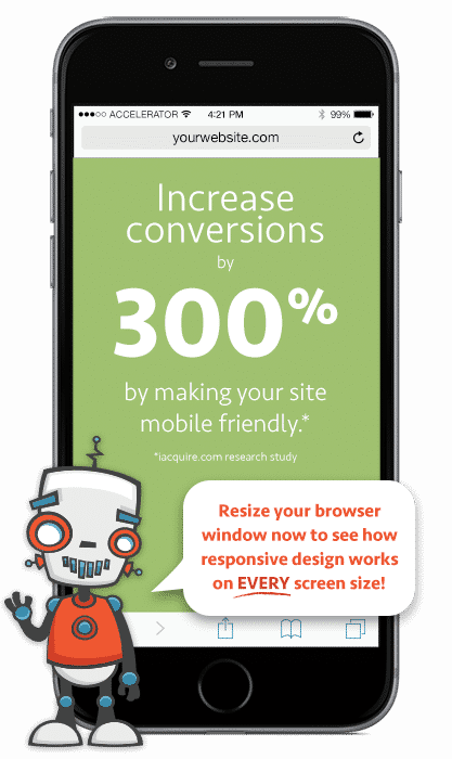 Increase conversions by 300% by making your site mobile friendly.